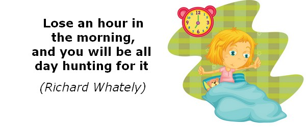 Lose an hour in the morning and you will be all day hunting for it