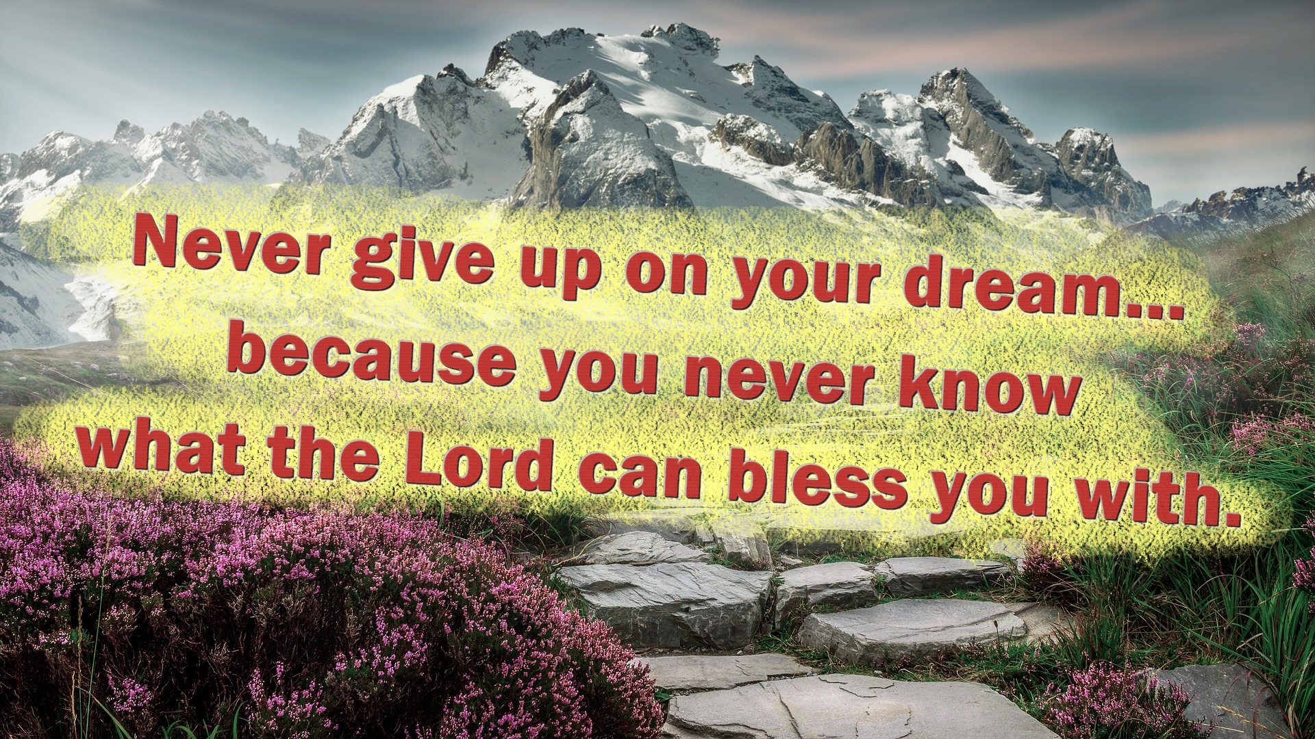 Never give up on your dream... because you never know what the Lord can bless you with.